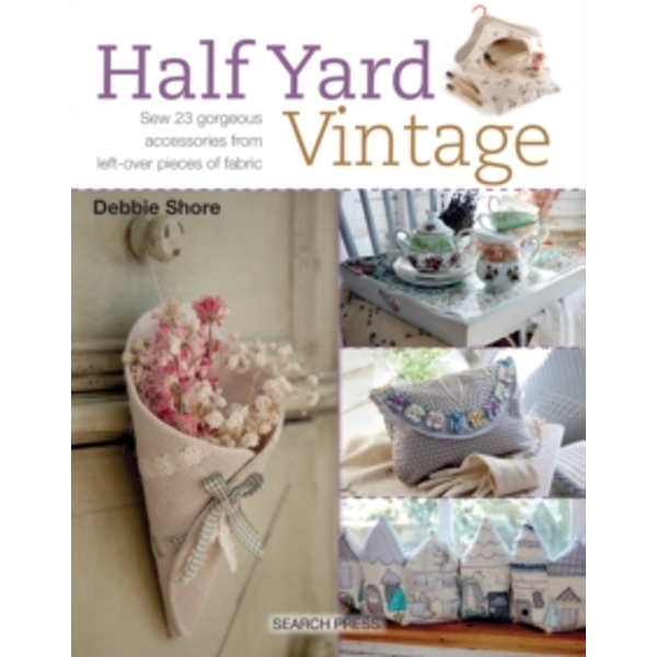 Half Yard (TM) Vintage : Sew 23 Gorgeous Accessories from Left-Over Pieces of Fabric