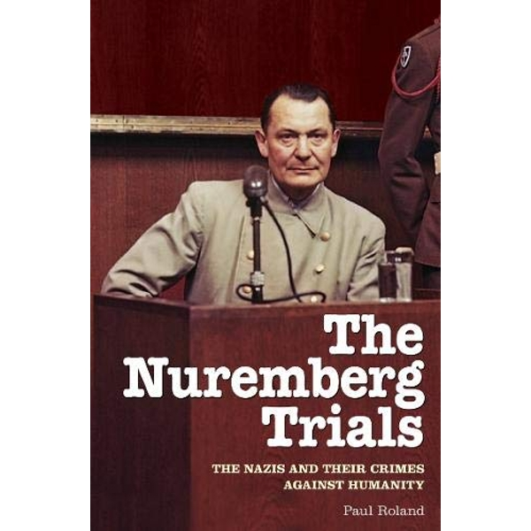 The Nuremberg Trials The Nazis and Their Crimes Against Humanity  Paperback / softback 2020