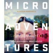 Microadventures : Local Discoveries for Great Escapes