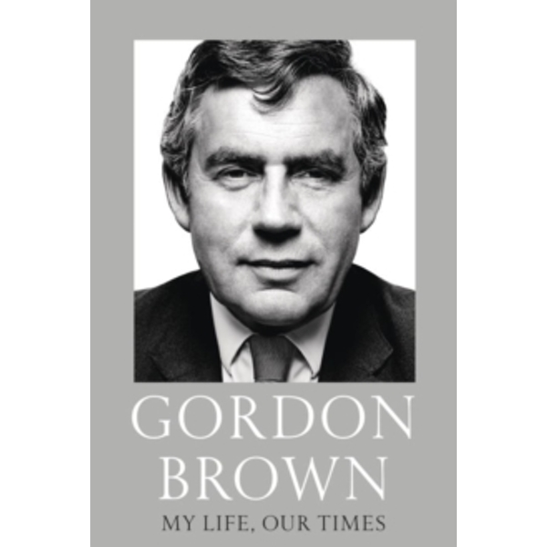 My Life, Our Times by Gordon Brown (Hardback, 2017)