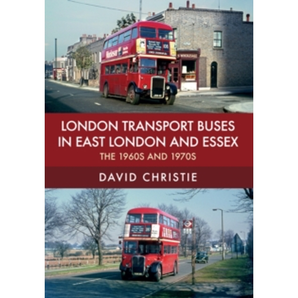 London Transport Buses in East London and Essex : The 1960s and 1970s