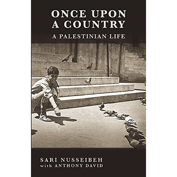 Once Upon a Country: A Palestinian Life by Anthony David, Sari Nusseibeh (Paperback, 2009)