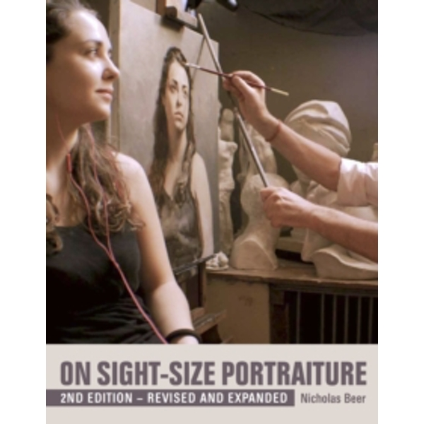 On Sight-Size Portraiture : 2nd Edition - Revised and Expanded