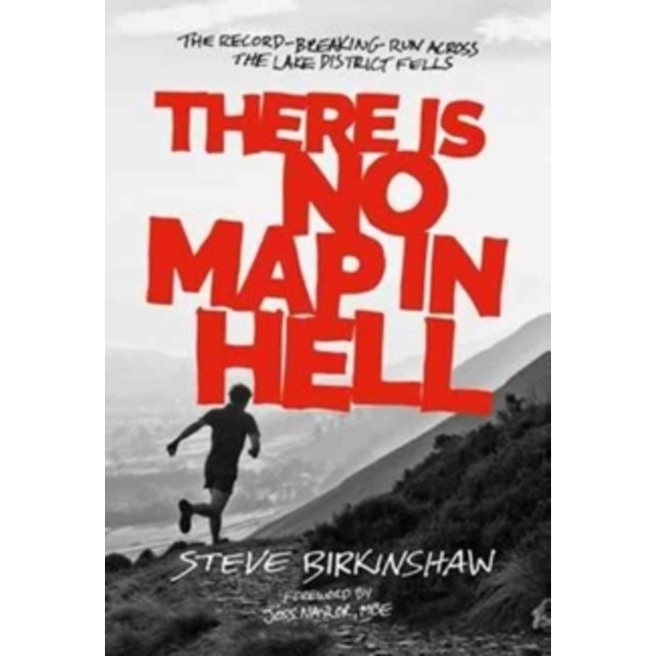 There is No Map in Hell : The Record-Breaking Run Across the Lake District Fells