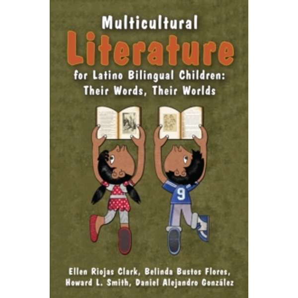 Multicultural Literature for Latino Bilingual Children: Their Words, Their Worlds by Daniel Alejandro Gonzalez, Howard L. Smith, Belinda Bustos Flores, Ellen Riojas Clark (Paperback, 2015)