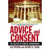 Advice and Consent: The Politics of Judicial Appointments by Jeffrey Allan Segal, Lee Epstein (Paperback, 2007)