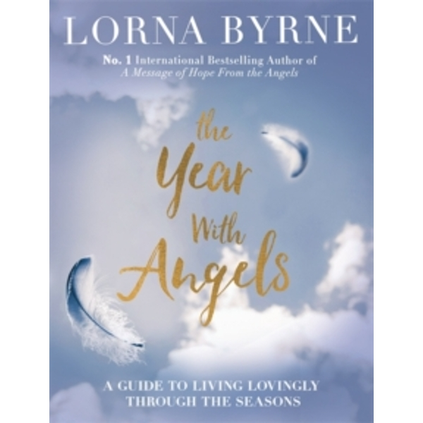 The Year with Angels : A Guide to Living Lovingly Through the Seasons