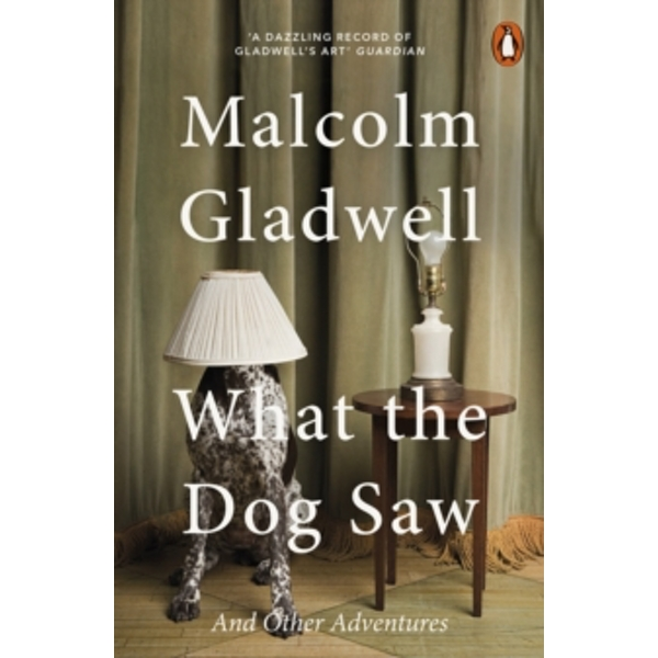 What the Dog Saw: And Other Adventures by Malcolm Gladwell (Paperback, 2010)