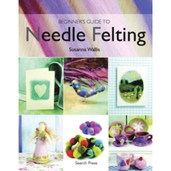 Beginner's Guide to Needle Felting by Susanna Wallis (Paperback, 2008)