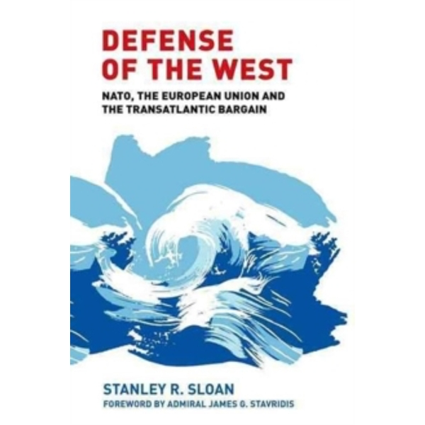 Defense of the West : NATO, the European Union and the Transatlantic Bargain