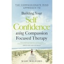 The Compassionate Mind Approach to Building Self-Confidence : Series editor, Paul Gilbert