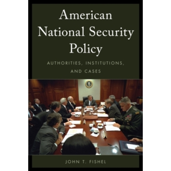 American National Security Policy : Authorities, Institutions, and Cases
