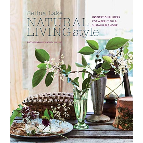 Natural Living Style Inspirational Ideas for a Beautiful and Sustainable Home Hardback 2019