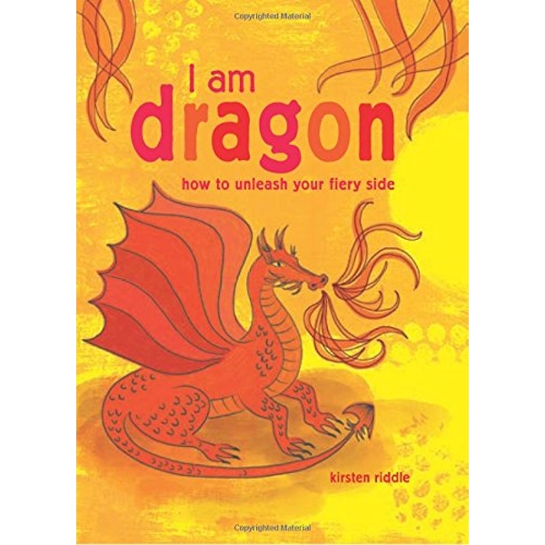 I Am Dragon How to Unleash Your Fiery Side Hardback 2017