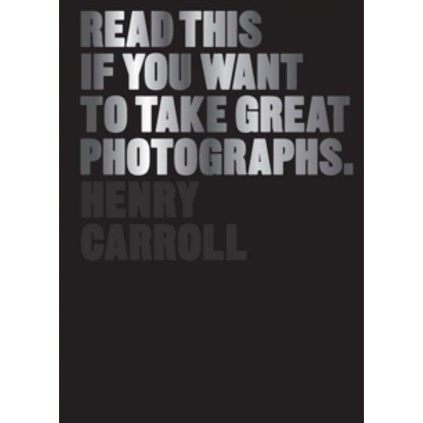 Read This If You Want to Take Great Photographs by Henry Carroll (Paperback, 2014)