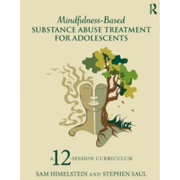Mindfulness-Based Substance Abuse Treatment for Adolescents : A 12-Session Curriculum