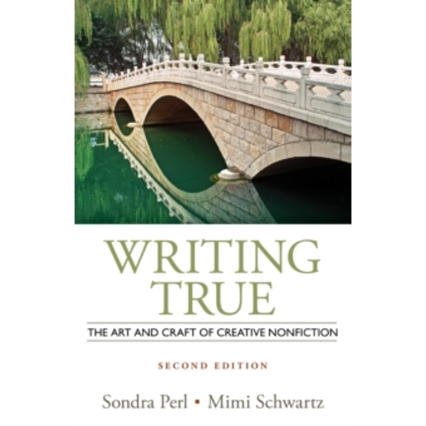 Writing True: The Art and Craft of Creative Nonfiction by Sondra Perl, Mimi Schwartz (Paperback, 2013)