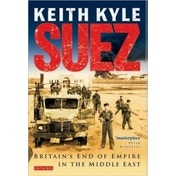 Suez: Britain's End of Empire in the Middle East by Keith Kyle (Paperback, 2011)