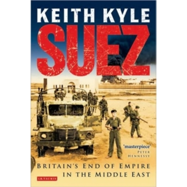 Suez : Britain's End of Empire in the Middle East