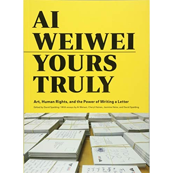 Ai Weiwei: Yours Truly Art, Human Rights, and the Power of Writing a Letter Paperback / softback 2018