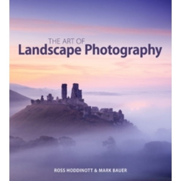 The Art of Landscape Photography by Ross Hoddinott, Mark Bauer (Mixed media product, 2014)