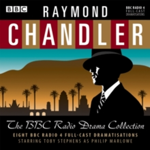 Raymond Chandler: The BBC Radio Drama Collection : 8 BBC Radio 4 full-cast dramatisations