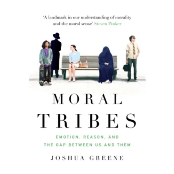 Moral Tribes : Emotion, Reason and the Gap Between Us and Them