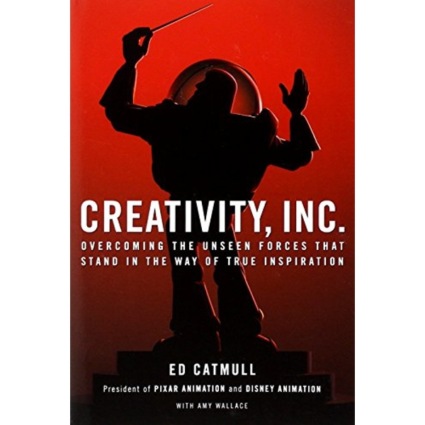 Creativity, Inc. Overcoming the Unseen Forces That Stand in the Way of True Inspiration Paperback 2014