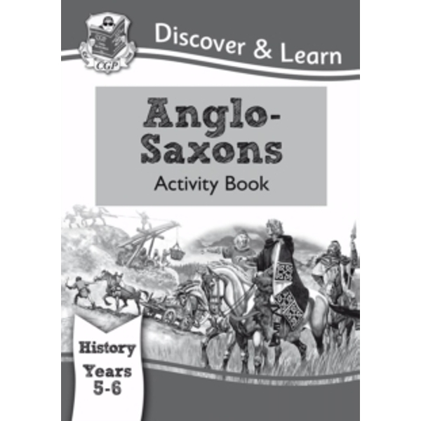 KS2 Discover & Learn: History - Anglo-Saxons Activity Book, Year 5 & 6 by CGP Books (Paperback, 2014)