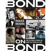 Bond on Bond : The Ultimate Book on Over 50 Years of 007