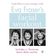 Eva Fraser's Facial Workout: Look Fifteen Years Younger with this Easy Daily Routine by Eva Fraser (Paperback, 2017)