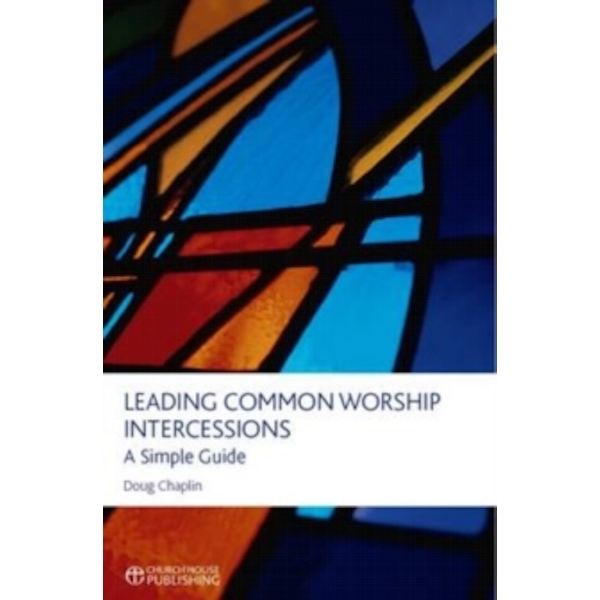 Leading Common Worship Intercessions : A Simple Guide
