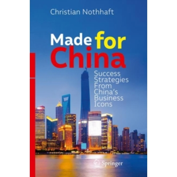Made for China : Success Strategies From China's Business Icons