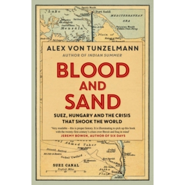 Blood and Sand: Suez, Hungary and the Crisis That Shook the World by Alex Von Tunzelmann (Paperback, 2017)