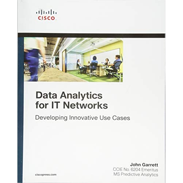 Data Analytics for IT Networks Developing Innovative Use Cases Paperback / softback 2018