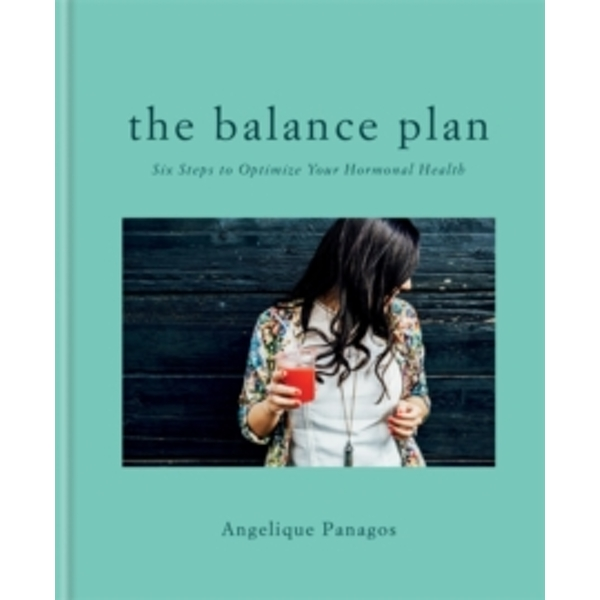 The Balance Plan : Six Steps to Optimize Your Hormonal Health