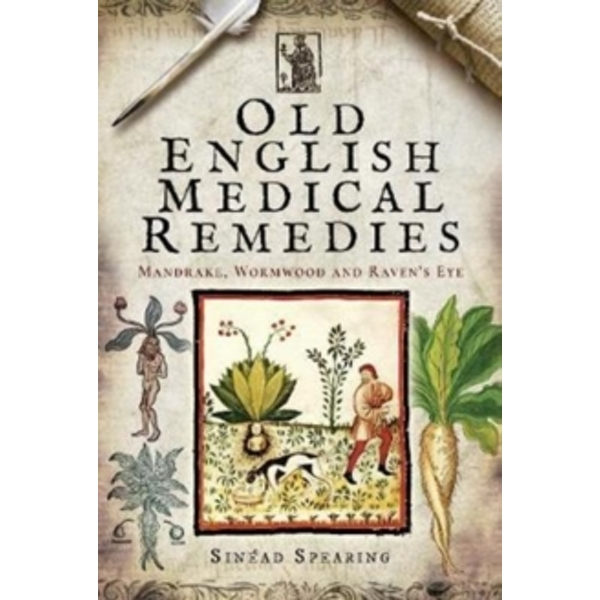 Old English Medical Remedies : Mandrake, Wormwood and Raven's Eye