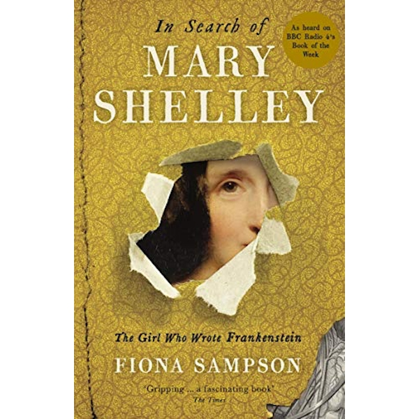 In Search of Mary Shelley: The Girl Who Wrote Frankenstein  Paperback / softback 2018