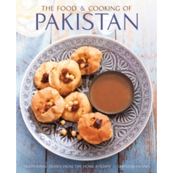 The Food and Cooking of Pakistan: Traditional Dishes from the Home Kitchen by Shehzad Husain (Hardback, 2016)