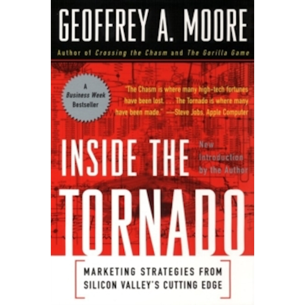 Inside the Tornado: Strategies for Developing, Leveraging, and Surviving Hypergrowth Markets by Geoffrey A. Moore (Paperback, 2005)
