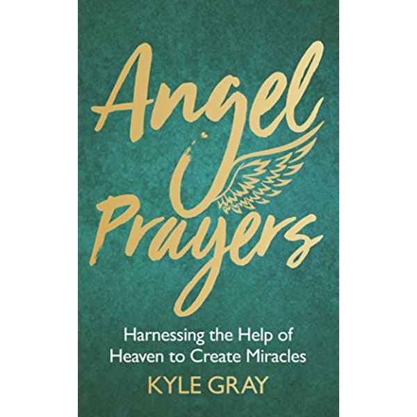 Angel Prayers Harnessing the Help of Heaven to Create Miracles Hardback 2018