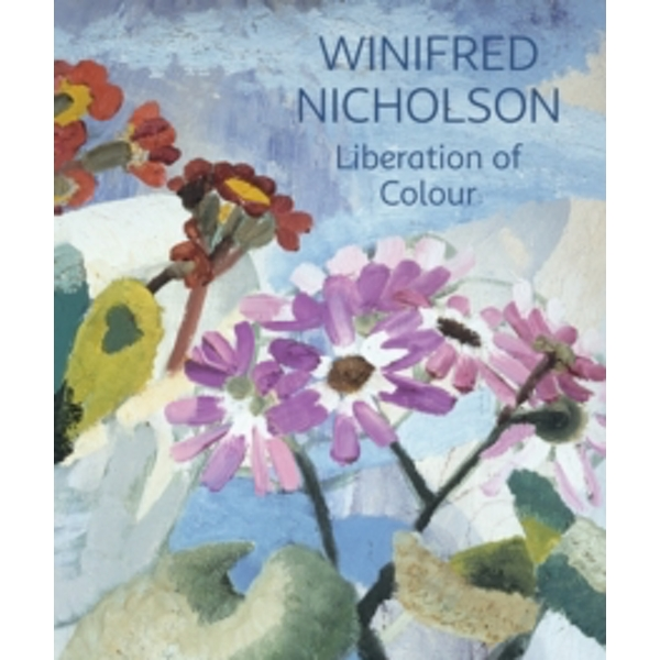 Winifred Nicholson : Liberation of Colour