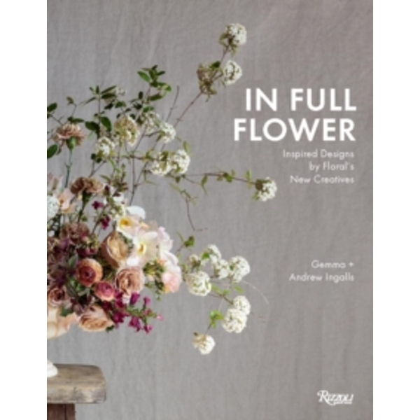 In Full Flower by Andrew Ingalls, Gemma Ingalls (Hardback, 2017)
