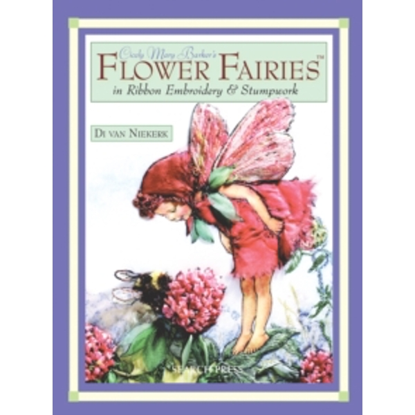 Cicely Mary Barker's Flower Fairies in Ribbon Embroidery & Stumpwork by Di Van Niekerk (Paperback, 2008)