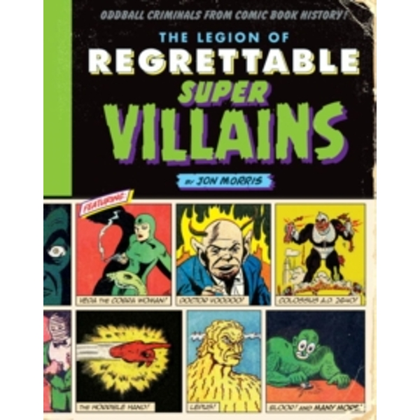 The Legion of Regrettable Supervillains: Oddball Criminals from Comic Book History by Jon Morris (Hardback, 2017)