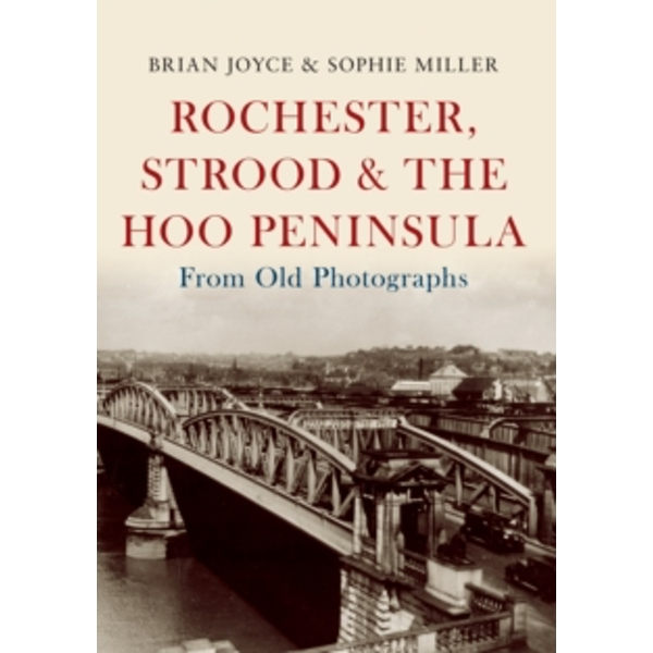 Rochester, Strood & the Hoo Peninsula From Old Photographs