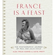 France is a Feast : The Photographic Journey of Paul and Julia Child
