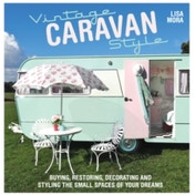Vintage Caravan Style : Buying, restoring, decorating and styling the small spaces of your dreams!