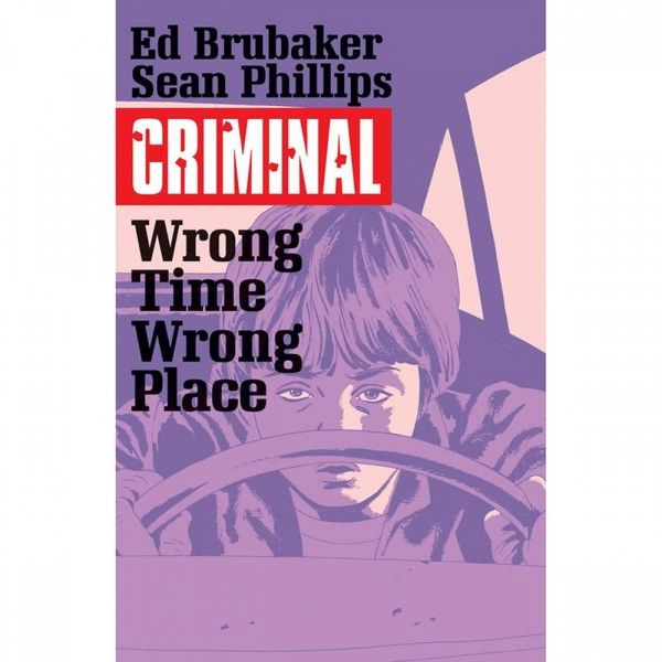 Criminal Volume 7: Wrong Place, Wrong Time by Ed Brubaker (Paperback, 2016)