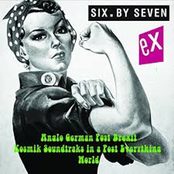 Six By Seven – Ex Anglo German Post Brexit Kosmik Soundtraks In A Post Everything World Vinyl